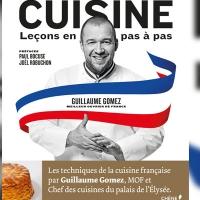 Cuisine Leçons en pas à pas de Guillaume Gomez, meilleur livre de cuisine au monde !