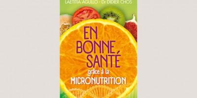 photo En bonne santé grâce à la micronutrition par Laetitia Agullo et le Docteur Didier CHOS